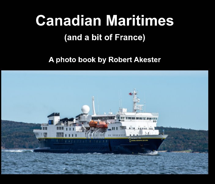 View Canadian Maritimes (and a bit of France) by Robert Akester LRPS