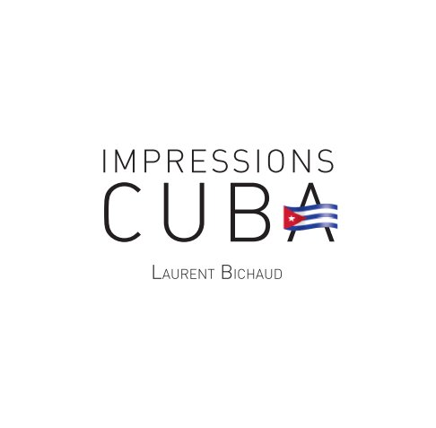 View Impressions Cuba by Laurent BICHAUD