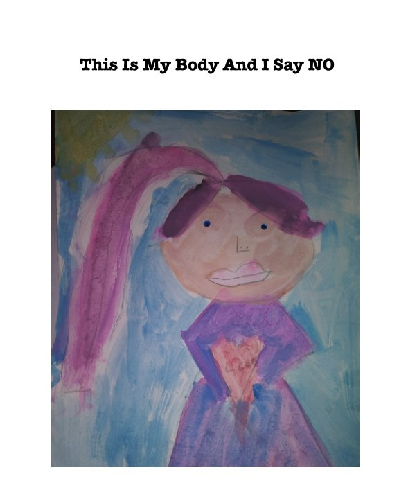 View This Is My Body, I Say NO by Laura Jean