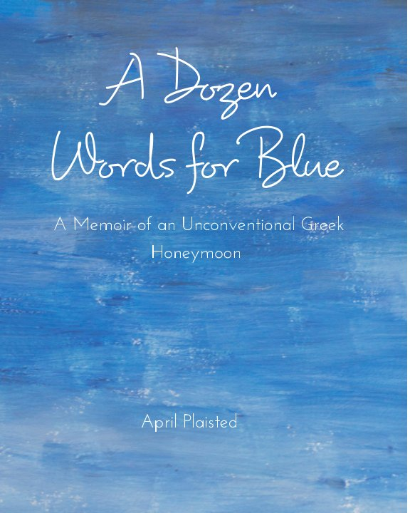 View A Dozen Words For Blue by April Plaisted