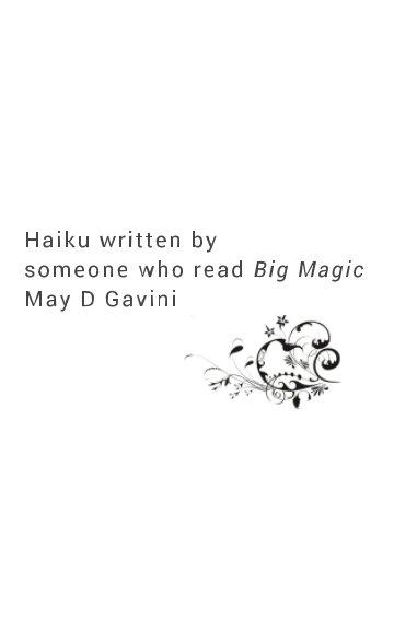 View Haiku written by - someone who read Big Magic - May D. Gavini by May D Gavini