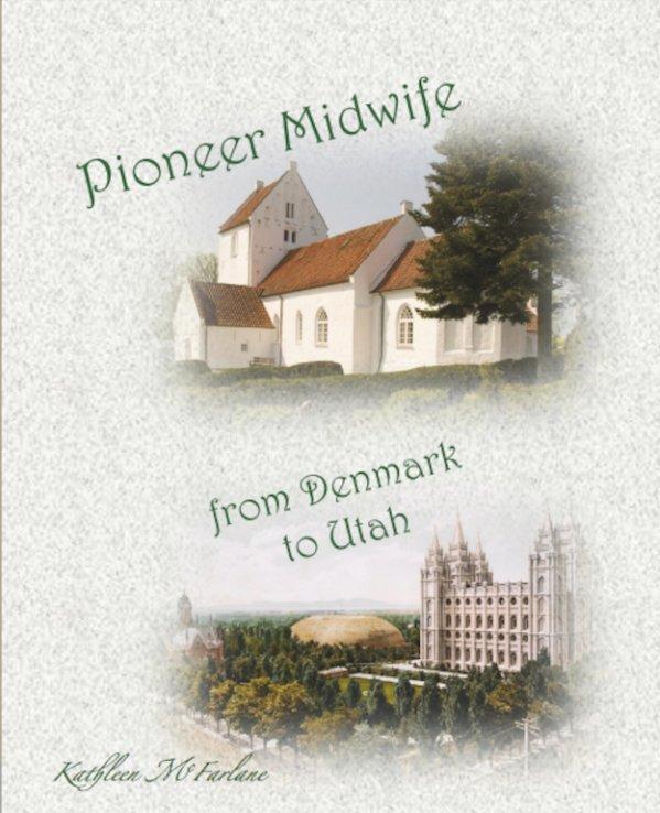 View Pioneer Midwife, from Denmark to Utah by Kathleen McFarlane