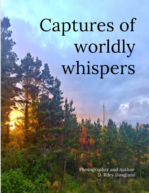 View Captures of worldly whispers by D. Riley Hoagland