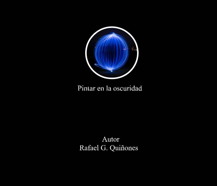 View Pintar en la oscurida by Rafael G. Quiñones