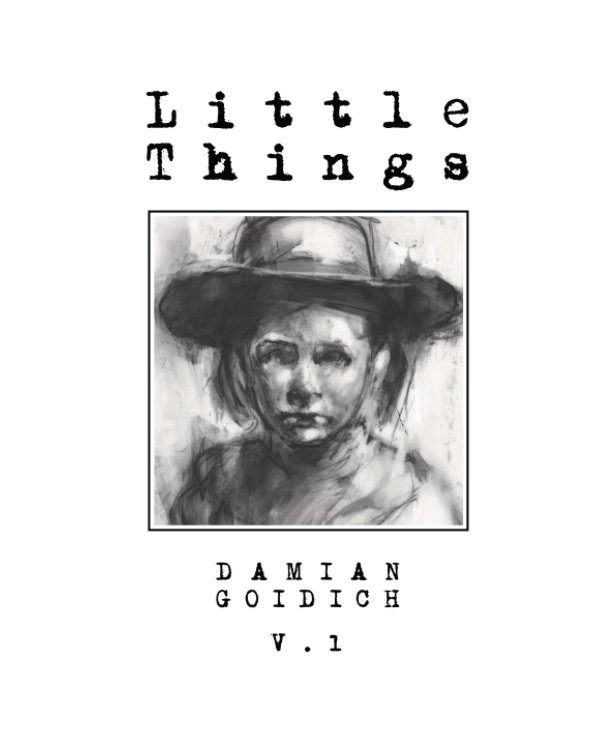 View Little Things Volume One by Damian Goidich