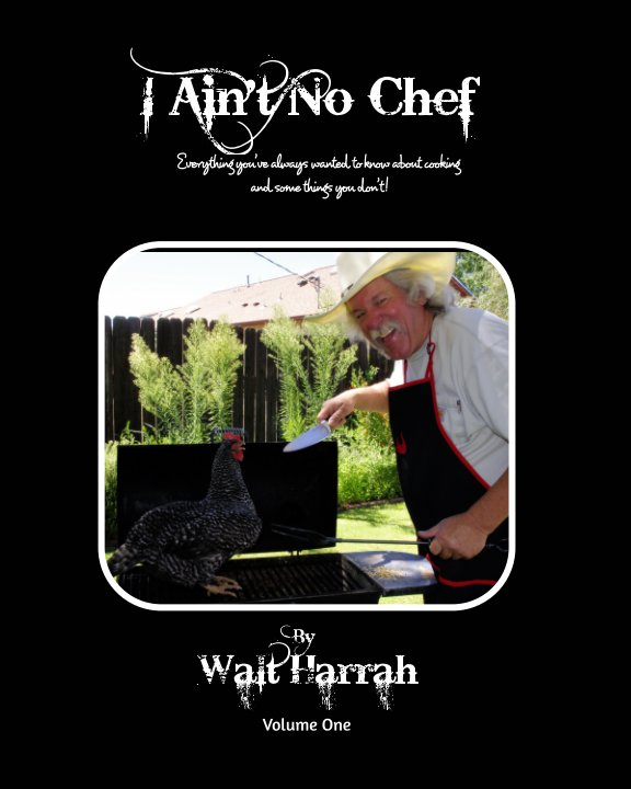 View I Ain't No Chef by Walt Harrah