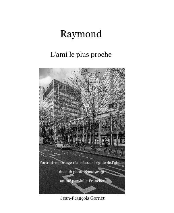 View Raymond L'ami le plus proche by Jean-François Gornet