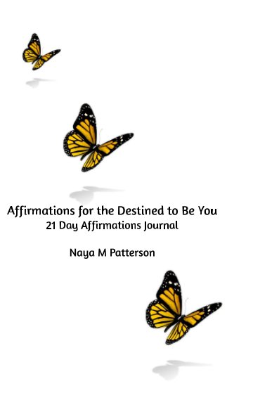 View Affirmations for the Destined to Be You by Naya M. Patterson