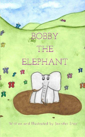 View Bobby the Elephant by Jennifer Short