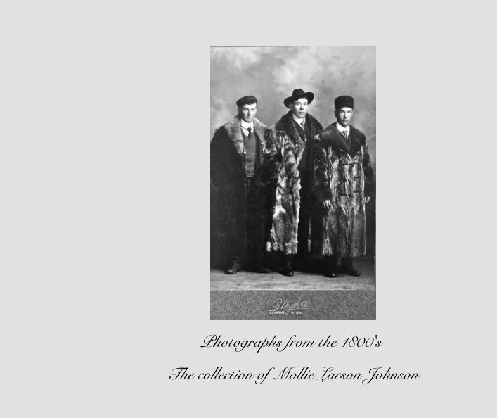 View Photographs from the 1800's.  The collection of Mollie Larson Johnson by Alyce Breneman