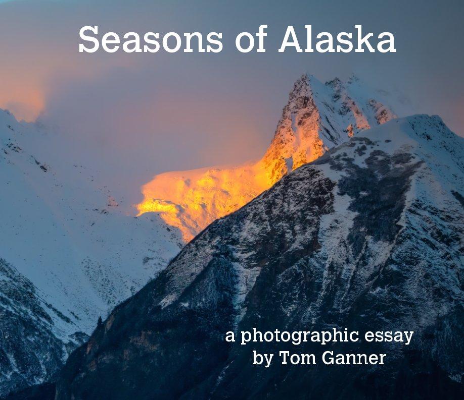 View Seasons of Alaska by T Ganner