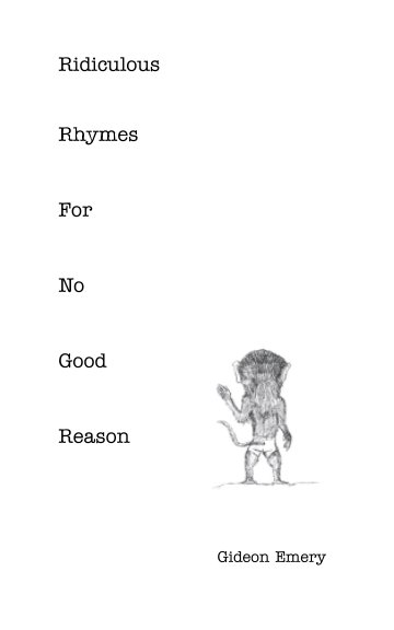 View Ridiculous Rhymes For No Good Reason by Gideon Emery