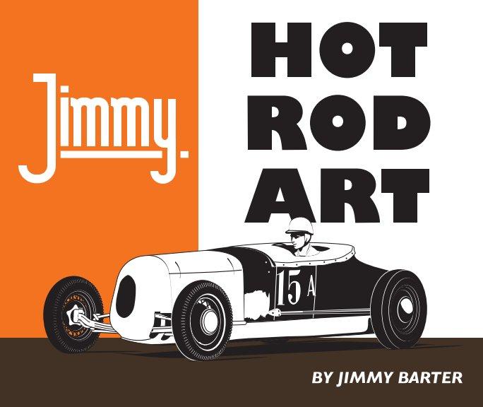 Ver Jimmy Hot Rod Art por Jimmy Barter