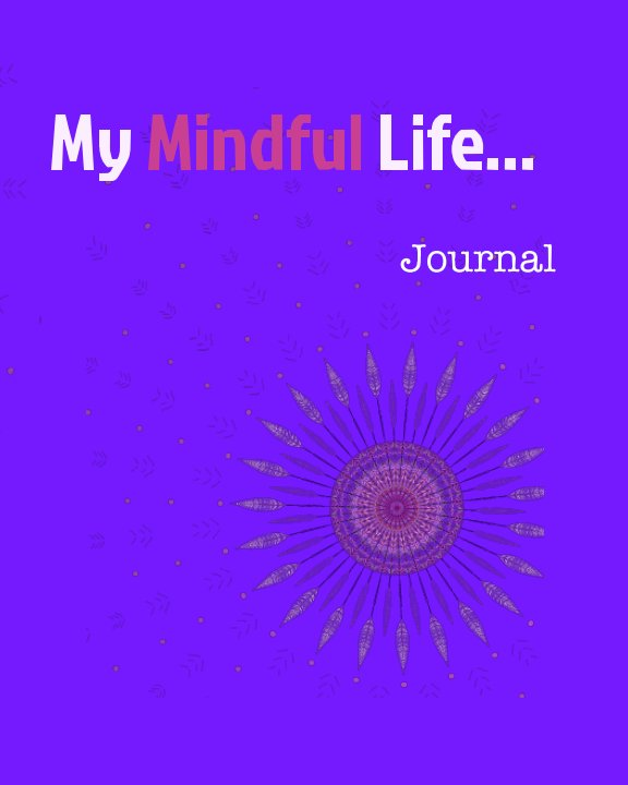 View My Mindful Life Journal by Sandy Kiaizadeh