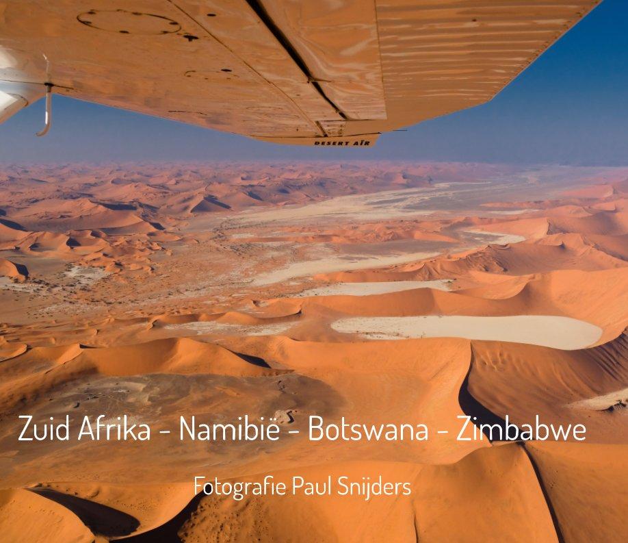 View Zuid Africa - Namibie - Botswana - Zimbabwe by Paul Snijders