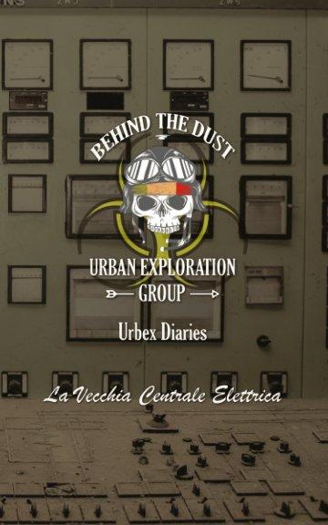 Ver Behind the dust - La Vecchia Centrale Elettrica Abbandonata por Alessandro Gubertini