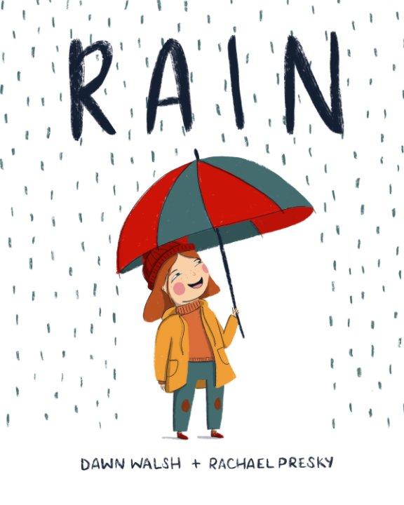 View Rain by Dawn Walsh, Rachael Presky