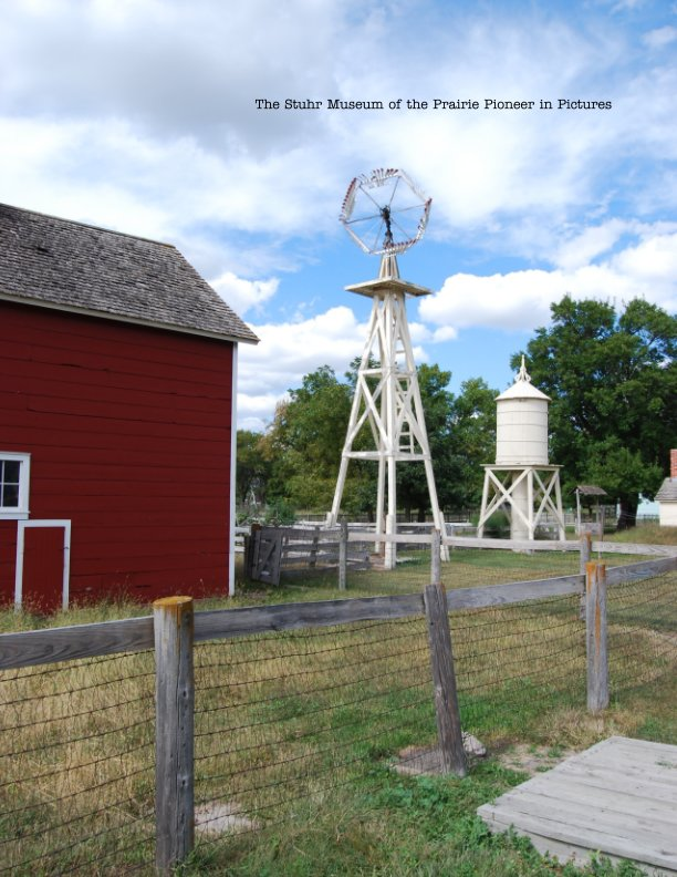 View The Stuhr Museum of the Prairie Pioneer in Pictures by Stephen McKinnis