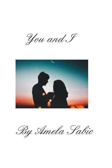 View You and I by Amela Sabic