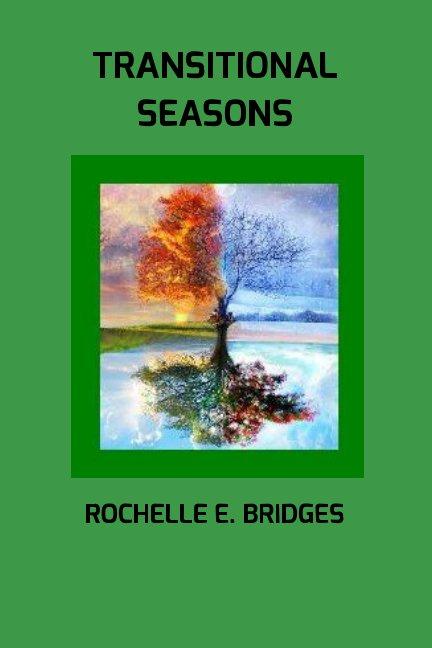 View Transitional Seasons by Rochelle E. Bridges