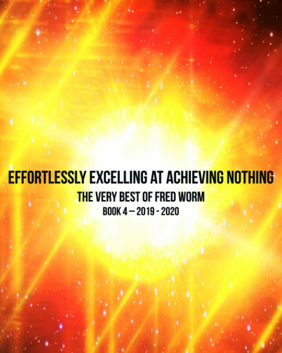 "View Effortlessly Excelling At Achieving Nothing,... by Brian ""Fred Worm"" MacGregor."