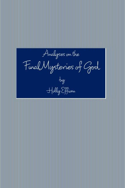 View Analyses on the Final Mysteries of God by Holly Effiom