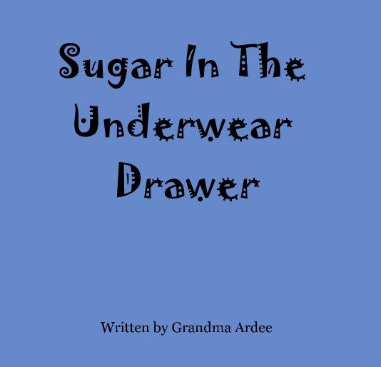 Ver Sugar In The Underwear Drawer por Written by Grama Ardee