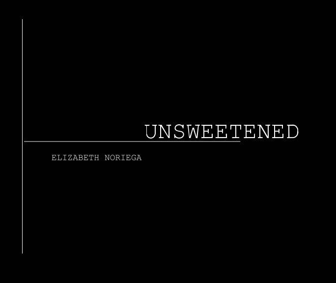 View Unsweetened by Elizabeth Noriega