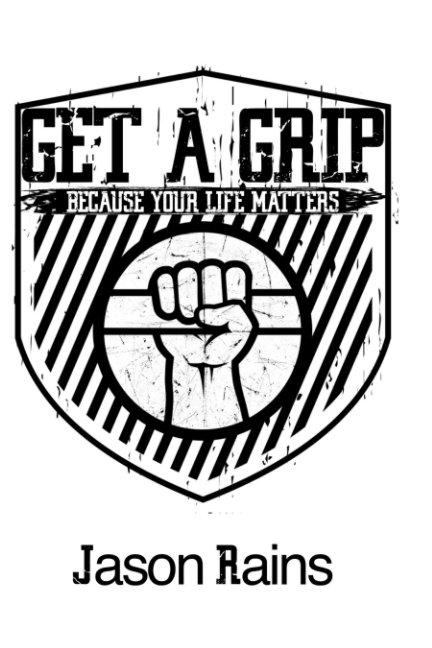 View Get A Grip by Jason Rains