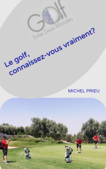 View Le golf:connaissez-vous vraiment? by Michel Prieu
