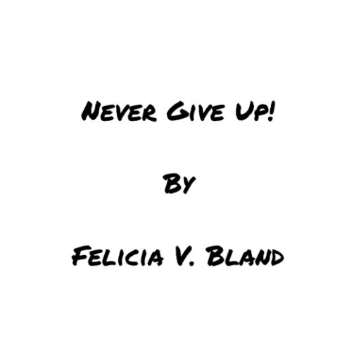View Never Give Up!  (Downtown T Town) Exclusive Limited Edition by Felicia V. Bland