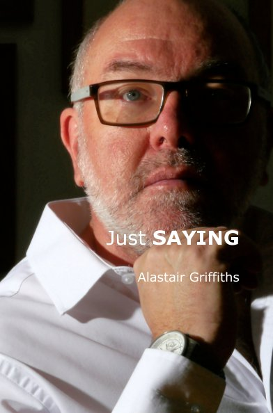 View Just SAYING by Alastair Griffiths