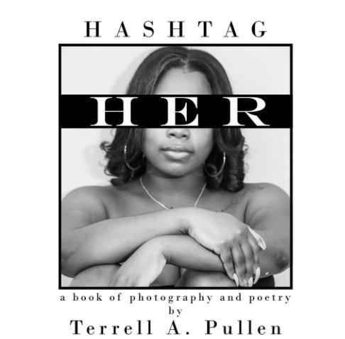 View Hashtag Her by Terrell A. Pullen
