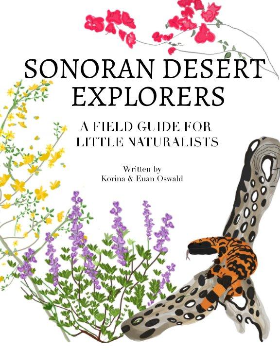 View Sonoran Desert Explorers by Korina Oswald, Euan Oswald