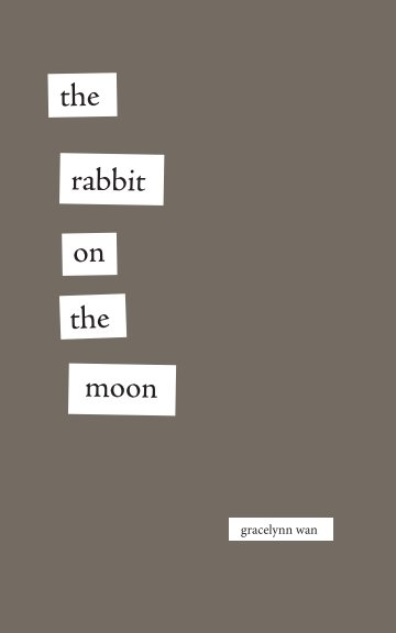 View The Rabbit on the Moon by Gracelynn Wan