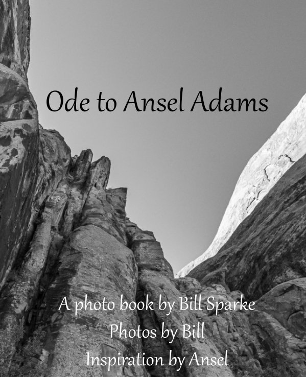 View Ode To Ansel Adams by Bill Sparke