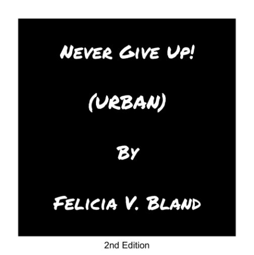 View Never Give Up!  (URBAN) Exclusive Limited Edition by Felicia V. Bland