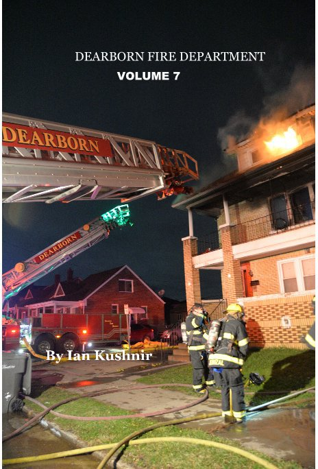 View Dearborn Fire Department volume 7 by Ian Kushnir