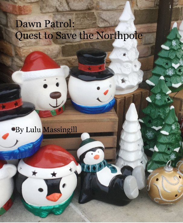 View Dawn Patrol: Quest to Save the Northpole by Lulu Massingill Hayden Collins
