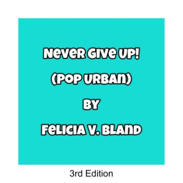 View Never Give Up! (Pop URBAN) Exclusive Limited Edition by Felicia V. Bland