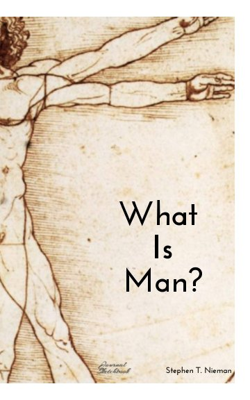 View What is Man? by Stephen T. Nieman