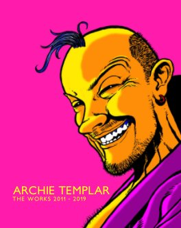 Archie Templar : The Works 2011 - 2019 book cover
