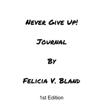 View Never Give Up! 31 Day Journal by Felicia V. Bland