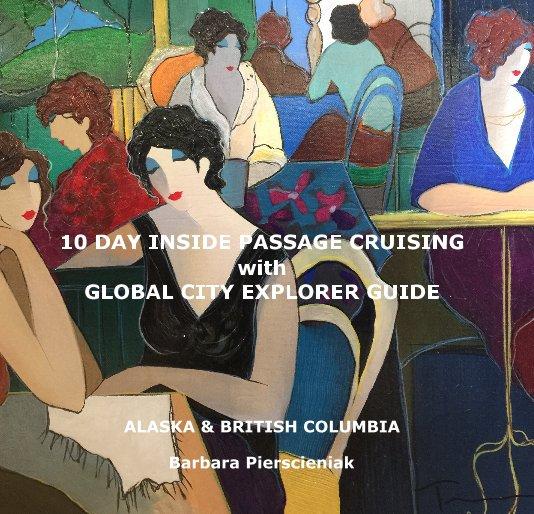 Visualizza 10 DAY INSIDE PASSAGE CRUISING with GLOBAL CITY EXPLORER GUIDE di Barbara Pierscieniak