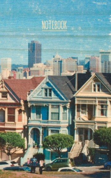 View Bullet Journal Notebook, San Francisco Painted Ladies Cover by Chelsea Hiatt Farley