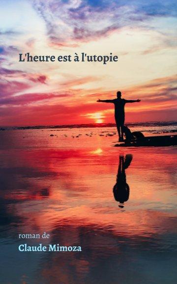 View L'heure est à l'utopie by Claude Mimoza