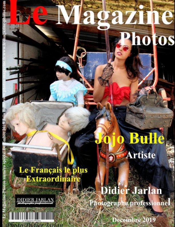 Visualizza Le Magazine-Photos numéro spécial de Decembre 2019 avec Jojo Bulle Le Français le plus extraordinaire. di le Magazine-Photos, D Bourgery