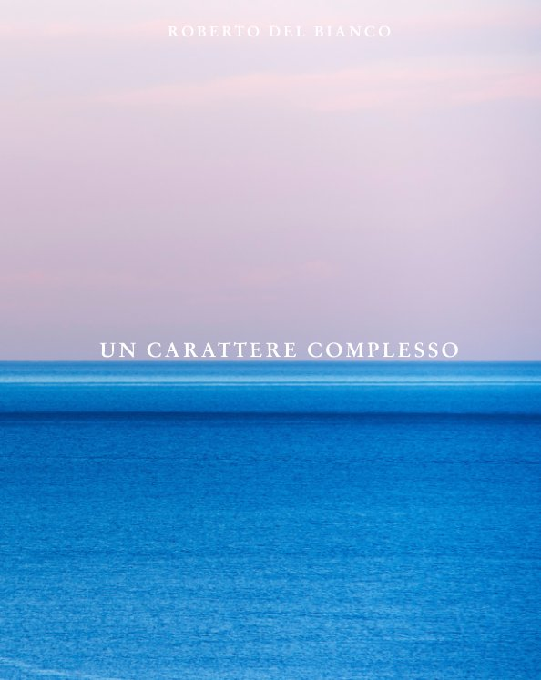 Visualizza Un carattere complesso di Roberto Del Bianco