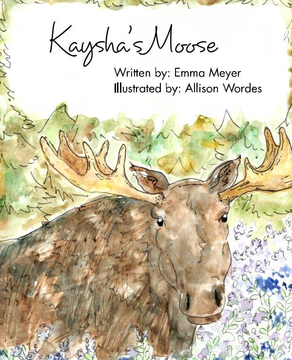 Visualizza Kaysha's Moose di Emma Meyer, Allison Wordes