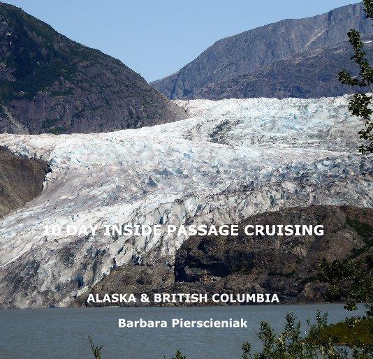 View 10 Day Inside Passage Cruising by Barbara Pierscieniak